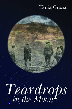 Teardrops in the Moon book cover. The moon in the night sky with an image of soldiers from the First World War reflected on its surface.